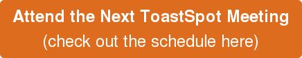 Attend the Next ToastSpot Meeting (check out the schedule here)