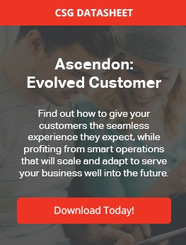 CSG Ascendon: Evolved Customer Find out how to give your  customers the seamless  experience they expect, while profiting from smart operations that will scale and adapt to serve your business well into the future. Download Today!
