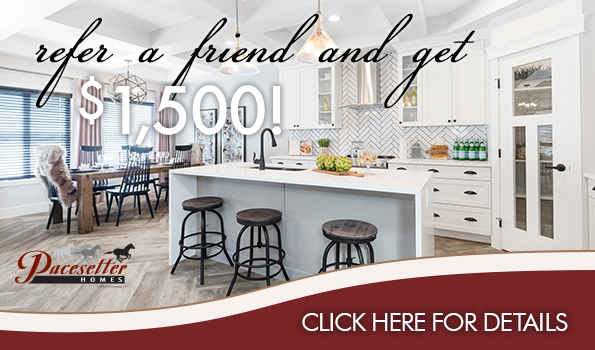 Refer a friend to Pacesetter Homes and get paid!