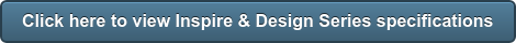 Click here to viewInspire & Design Series specifications