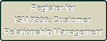 Register for ISM 7996: Customer  Relationship Management