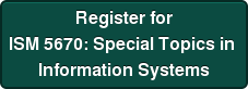 Register for ISM 5670: Special Topics in  Information Systems and Manufacturingy