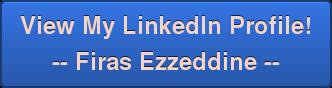 View My LinkedIn Profile! -- Firas Ezzeddine --