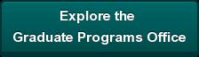 Explore the  Graduate Programs Office