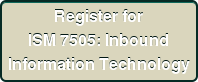 Register for ISM 7505: Inbound Information Technology