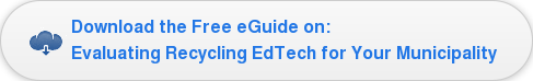 Download the Free eGuide on: Evaluating Recycling EdTech for Your Municipality