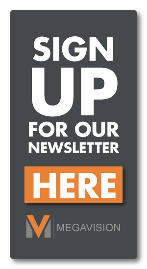 Sign Up for Mega Vision's Newsletter