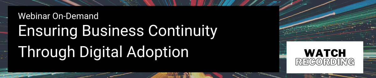 Webinar On-Demand Ensuring Business Continuity Through Digital Adoption