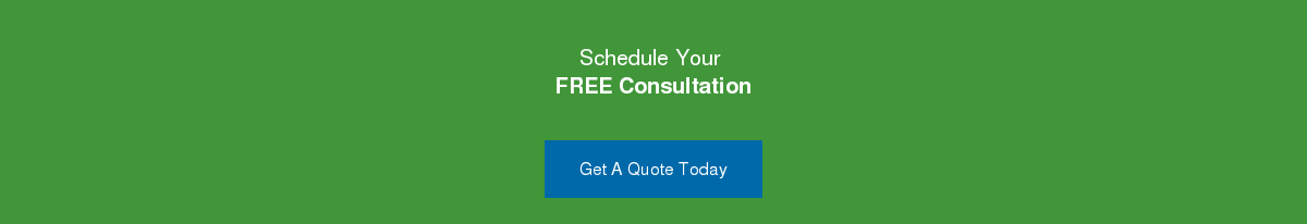 Schedule Your  FREE Consultation   Get A Quote Today