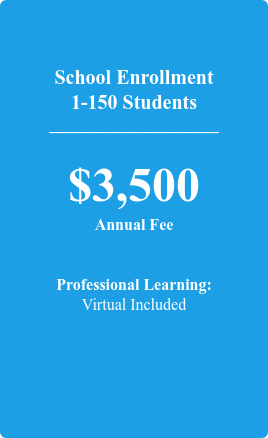 School Enrollment 1-150 Students   ___________________  $3,500 Annual Fee   Professional Learning: Virtual Included
