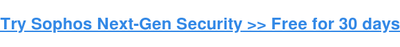 Try Sophos Next-Gen Security >> Free for 30 days