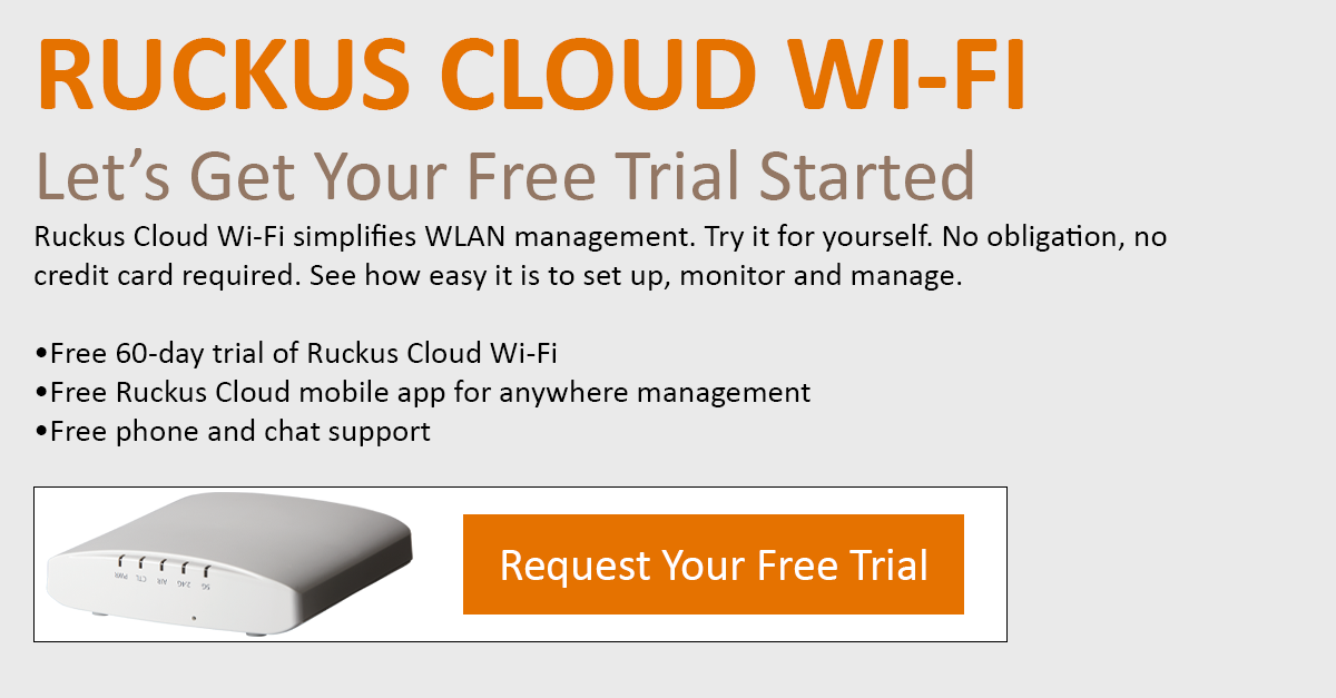 Call-to-Action | Ruckus Cloud WiFi Free Trial | Ruckus Cloud Wi-Fi simplifies WLAN management. Try it for yourself. No obligation, no credit card required. See how easy it is to set up, monitor and manage.