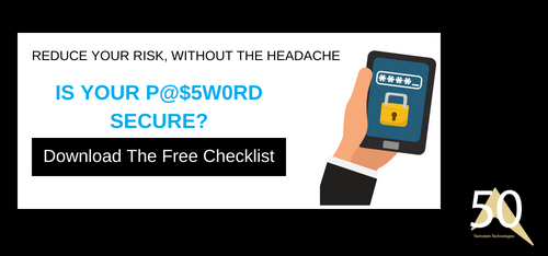 Is your password secure? Download the free checklist. Reduce your risk, without the headache