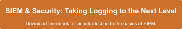 SIEM & Security: Taking Logging to the Next Level  Download this free ebook for an introduction to the basics of SIEM. Download Now