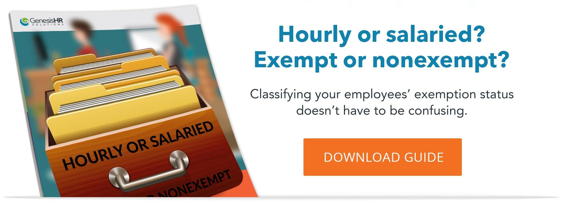 Download Hourly or salaried, exempt or nonexempt: Are you correctly classifying your employees?