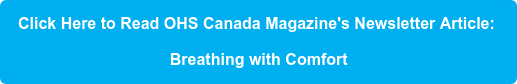 Click Here to Read OHS Canada Magazine's Newsletter Article:  Breathing with Comfort