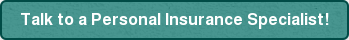 Talk to a Personal Insurance Specialist!