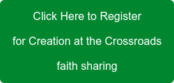 Click Here to Register for Creation at the Crossroads faith sharing