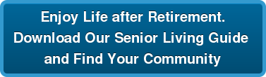 Enjoy Life after Retirement. Download Our Senior Living Guide  and Find Your Community