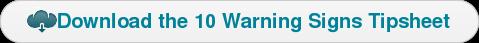Download the 10 Warning Signs Tipsheet