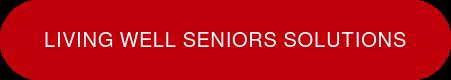 Living Well Seniors Solutions