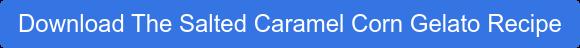 Download The Salted Caramel Corn Gelato Recipe