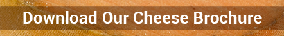 Download Our Cheese Brochure
