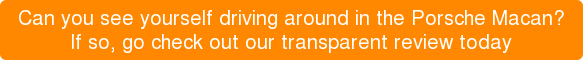 Can you see yourself driving around in the Porsche Macan? If so, go check out our transparent review today