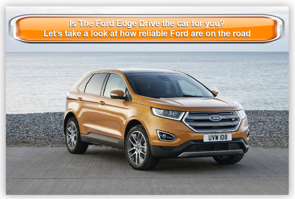 Is The Ford Edge Drive the car for you? Let's take a look at how reliable Ford  are on the road