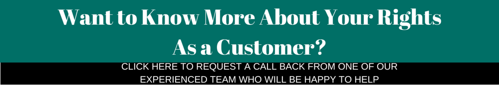 want to know more about your rights as a customer? request a call back here