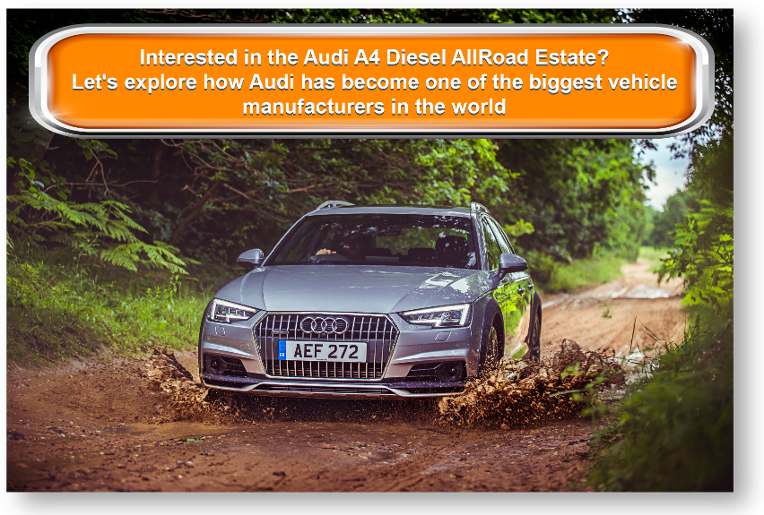Interested in the Audi A4 Diesel AllRoad Estate? Let's explore how Audi has become one of the biggest vehicle manufacturers in the world