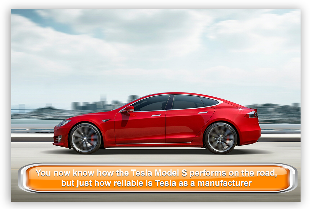 You now know how the Tesla Model S performs on the road, but just how reliable are Tesla as a manufacturer?