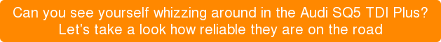 Can you see yourself whizzing around in the Audi SQ5 TDI Plus? Let's take a look how reliable they are on the road