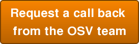 Request a call back  from the OSV team