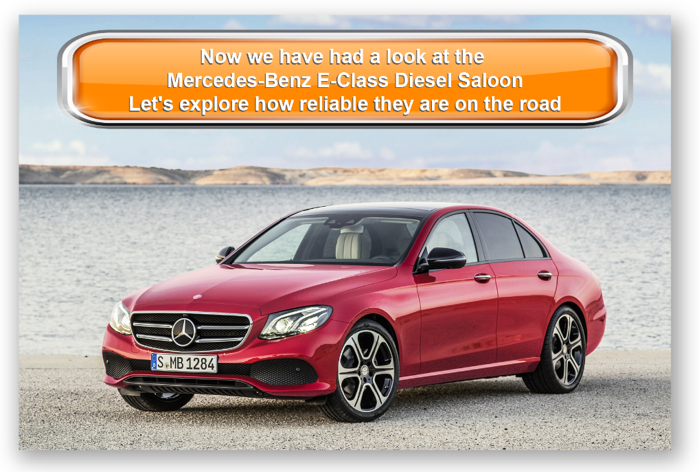 Now we have had a look at the Mercedes-Benz E-Class Diesel Saloon Let's explore how reliable they are on the road