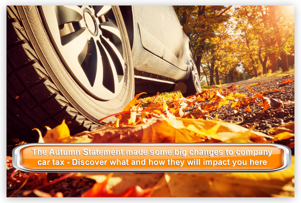 The Autumn Statement made some big changes to company car tax - Discover what and how they will impact you here