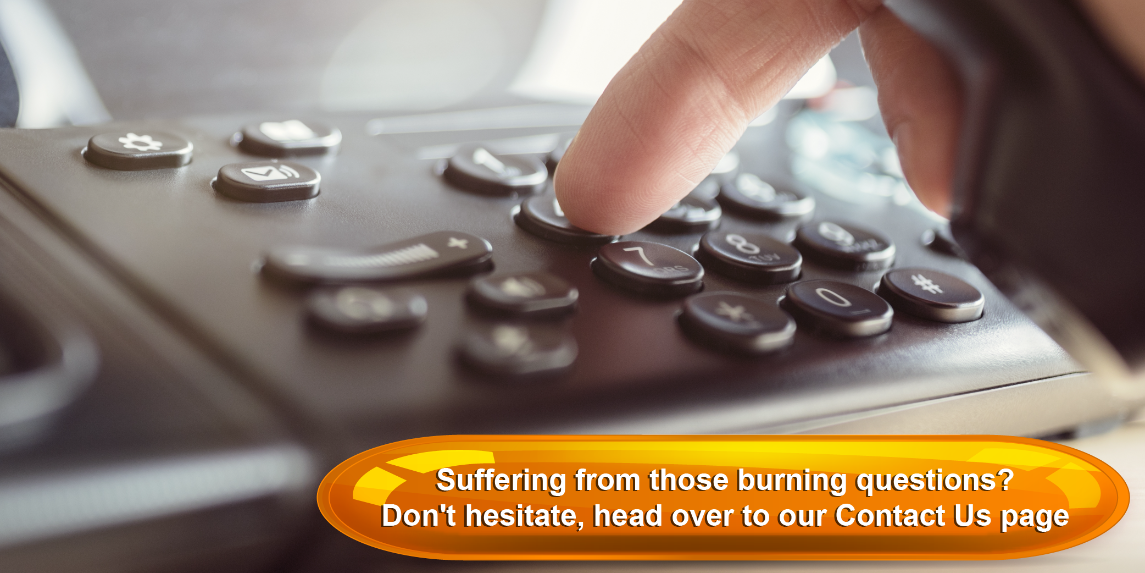 Suffering from those burning questions? Don't hesitate, head over to our Contact Us page