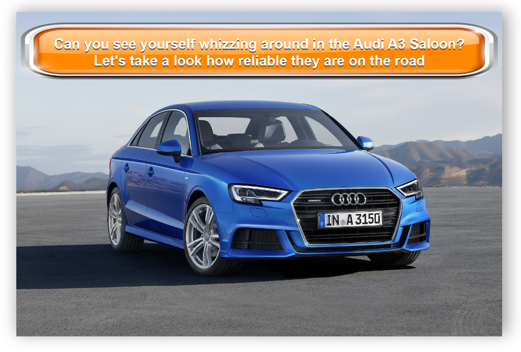 Can you see yourself whizzing around in the Audi A3 Saloon? Let's take a look how reliable they are on the road