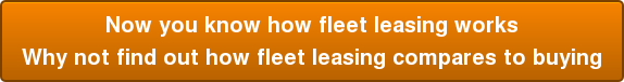 Now you know how fleet leasing works Why not find out how fleet leasing compares to buying
