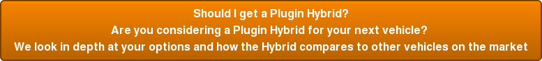 Should I get a Plugin Hybrid? Are you considering a Plugin Hybrid for your next vehicle?  We look in depth at your options and how the Hybrid compares to other vehicles  on the market