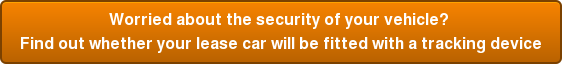 Worried about the security of your vehicle?  Find out whether your lease car will be fitted with a tracking device