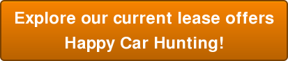 Explore our current lease offers Happy Car Hunting!