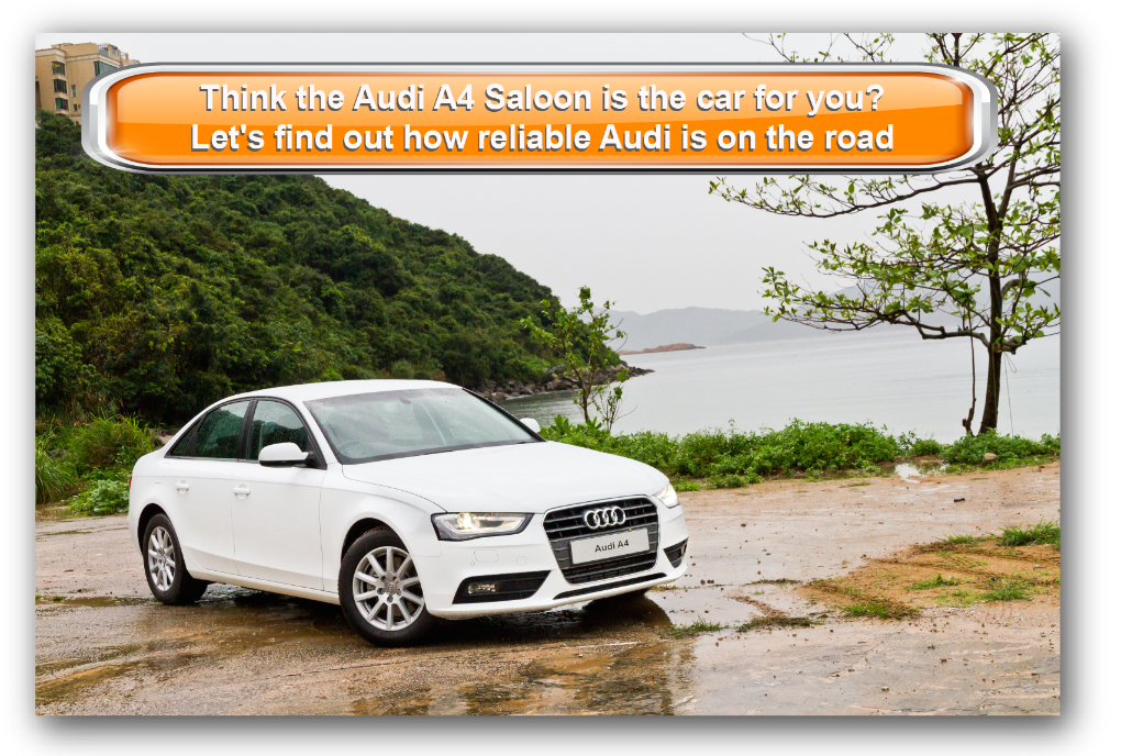 Think the Audi A4 Saloon is the car for you? Let's find out how reliable Audi is on the road