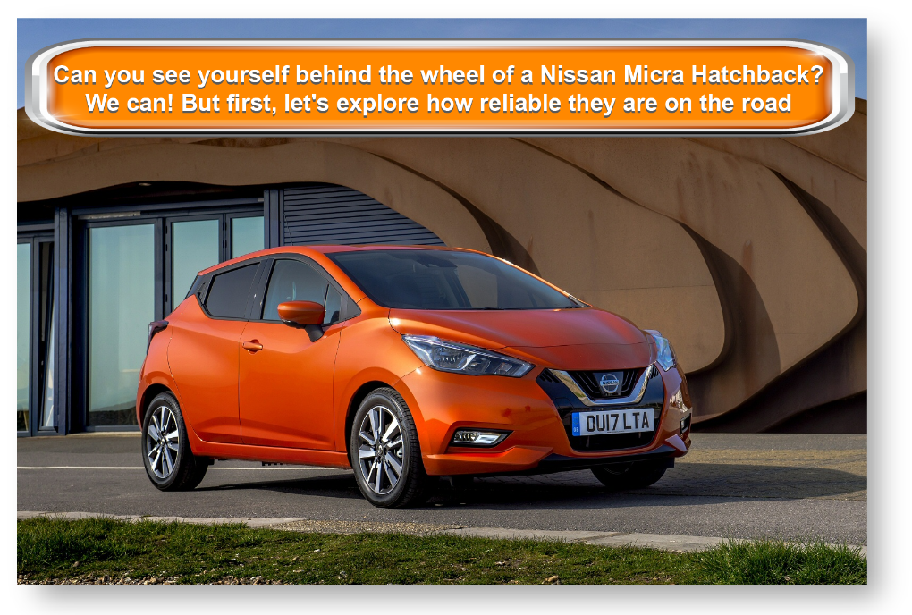 Can you see yourself behind the wheel of a Nissan Micra Hatchback? We can! But first, let's explore how reliable they are on the road