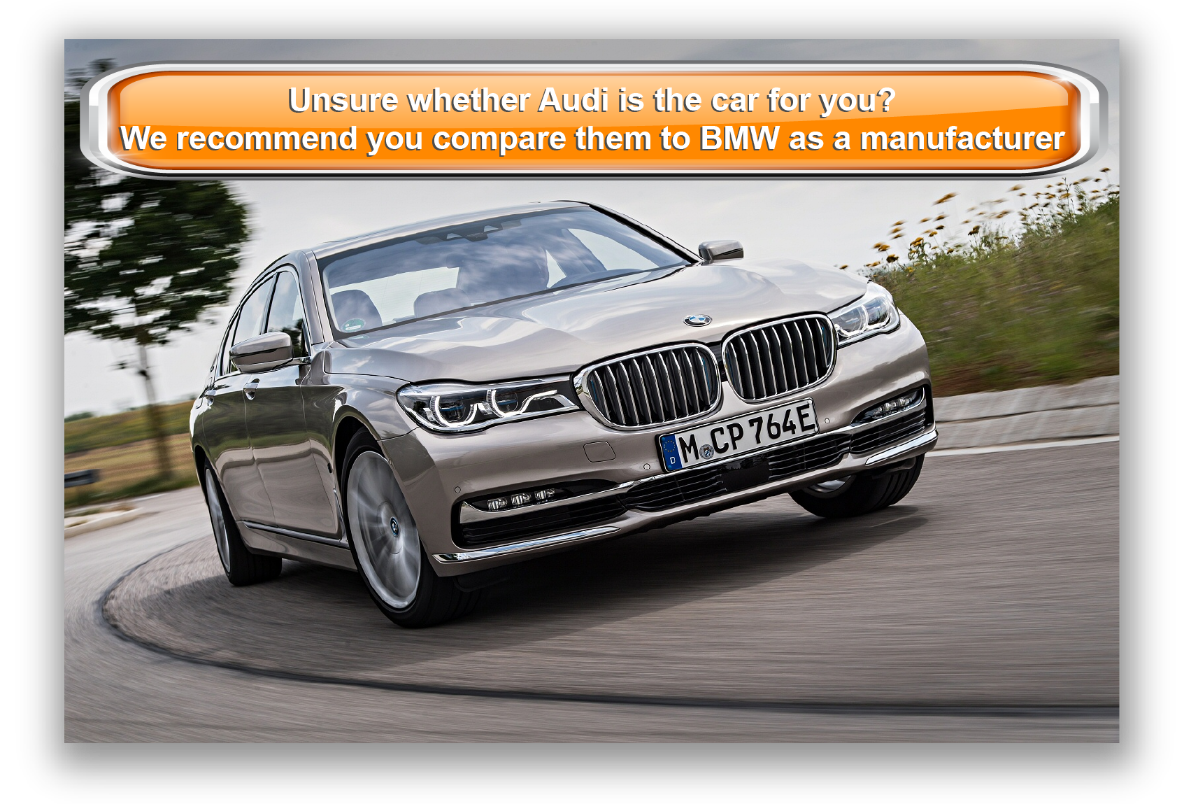 Unsure whether Audi is the car for you? We recommend you compare them to BMW as a manufacturer