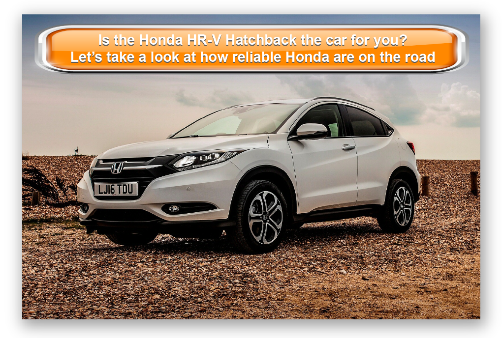 Is the Honda HR-V Hatchback the car for you? Let's take a look at how reliable Honda are on the road