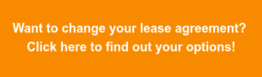 Want to change your lease agreement?   Click here to find out your options!
