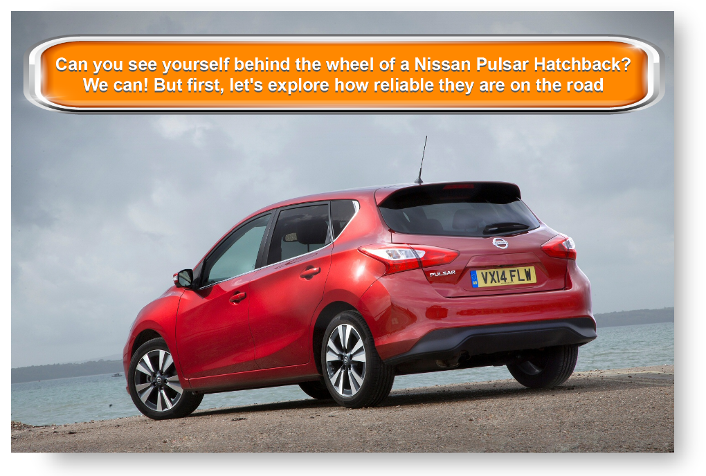 Can you see yourself behind the wheel of a Nissan Pulsar Hatchback? We can! But first, let's explore how reliable they are on the road