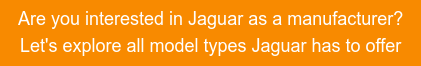 Are you interested in Jaguar as a manufacturer? Let's explore all model types Jaguar has to offer