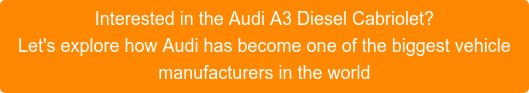Interested in the Audi A1 Diesel Sportback? Let's explore how Audi has become one of the biggest vehicle manufacturers in the world
